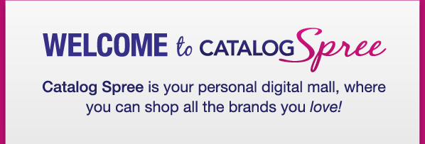 Welcome to Catalog Spree! Catalog Spree is your personal digital mall, where you can shop all the brands you love!